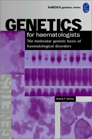 Genetics for Haematologists: The Molecular Genetic Basis of Haematological Disorders: The Molecular Genetic Basis of Hematological Disorders (Remedica Genetics for, Band 3)