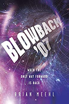 Blowback '07: When the Only Way Forward Is Back (Blowback Trilogy Book 1) by [Brian Meehl]