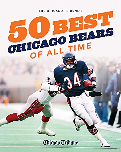 The Chicago Tribune's 50 Best Chicago Bears of All Time (The Chicago Tribune 50 Best Chicago Sports Players)