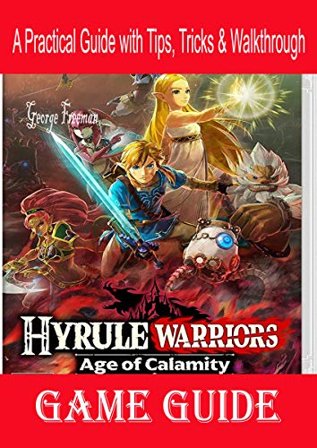 Hyrule Warriors Age Of Calamity Game Guide A Practical Guide With Tips Tricks Walkthrough Kindle Edition By Freeman George Humor Entertainment Kindle Ebooks Amazon Com