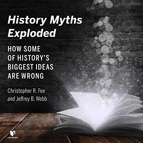 Couverture de History Myths Exploded: How Some of the History's Biggest Ideas are Wrong