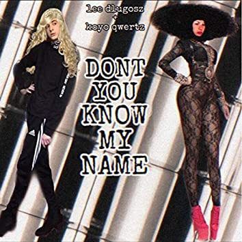 Dont You Know My Name (with. Koyo Qwertz)