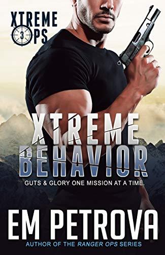 Xtreme Behavior (Xtreme Ops Book 3) by [Em Petrova]