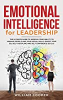 Emotional Intelligence for Leadership: The Complete Guide to Improve Your Social Skills, Boost Your EQ and Emotional Agility and Discover Why It Can Matter More Than IQ (EQ 2.0)