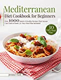 Mediterranean Diet Cookbook for Beginners: Over 1000 Quick & Healthy Recipes That Anyone Can Cook at Home   30-Days Meal Plan Included  