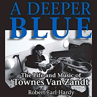 A Deeper Blue     The Life and Music of Townes Van Zandt (North Texas Lives of Musician Series)              By:                                                                                                                                 Robert Earl Hardy                               Narrated by:                                                                                                                                 Peter Lerman                      Length: 10 hrs and 18 mins     15 ratings     Overall 4.4