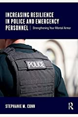 Increasing Resilience in Police and Emergency Personnel: Strengthening Your Mental Armor Kindle Edition