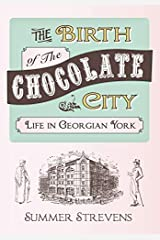 The Birth of the Chocolate City: Life in Georgian York by Strevens, Summer (2015) Paperback Paperback