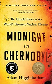 Midnight in Chernobyl: The Untold Story of the World's Greatest Nuclear Disaster by [Adam Higginbotham]
