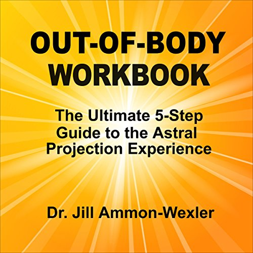 Out-of-Body Workbook: The Ultimate 5-Step Guide to Astral Project Experiences  audiobook cover art