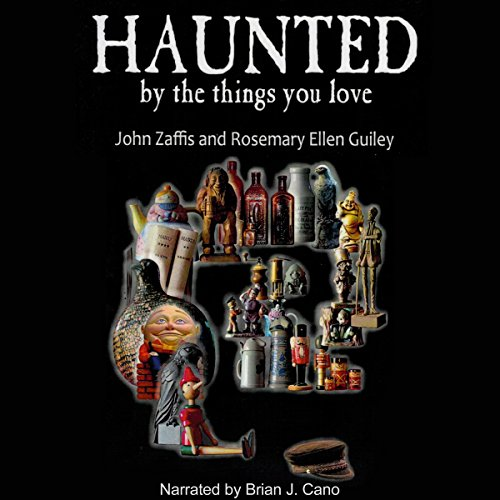 Haunted by the Things You Love Audiobook By John Zaffis, Rosemary Ellen Guiley cover art