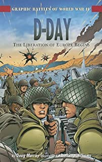 D-Day: The Liberation of Europe Begins (Graphic Battles of World War II)