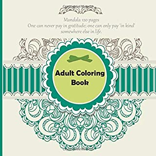 Adult Coloring Book Mandala 120+ pages - One can never pay in gratitude; one can only pay 'in kind' somewhere else in life.