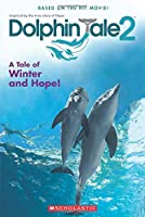 A Tale of Winter and Hope! (Dolphin Tale 2)