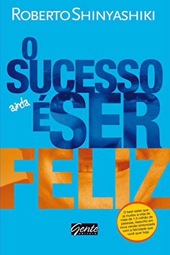 O sucesso é ser feliz por [Roberto Shinyashiki]