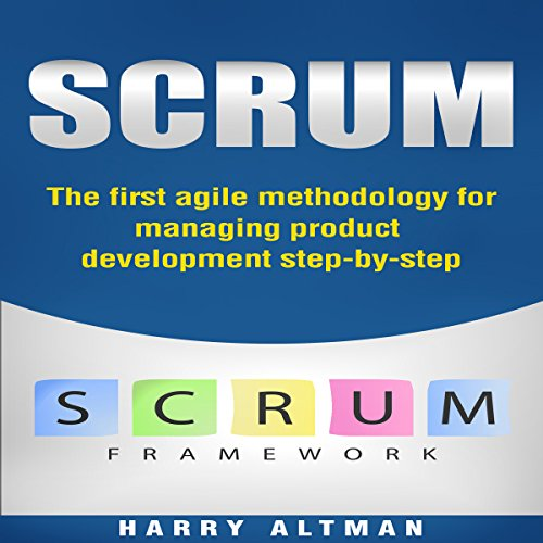 Scrum: The First Agile Methodology for Managing Product Development Step-by-Step audiobook cover art