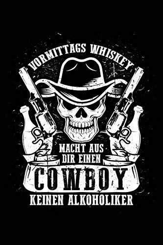 Vormittags Whiskey = Cowboy: Notizbuch / Notizheft für Feiern Party Scottish Single Malt Whisky-Trinker Trink-Spruch Party Saufen A5 (6x9in) dotted Punktraster