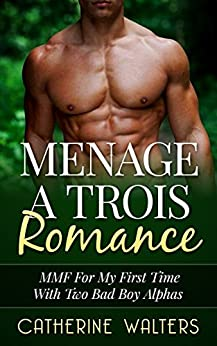 MENAGE A TROIS ROMANCE: MMF For My First Time With Two Bad