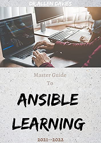 Master Guide To Ansible Learning 2021--2022: How To Configure Management from Beginning To End (English Edition)