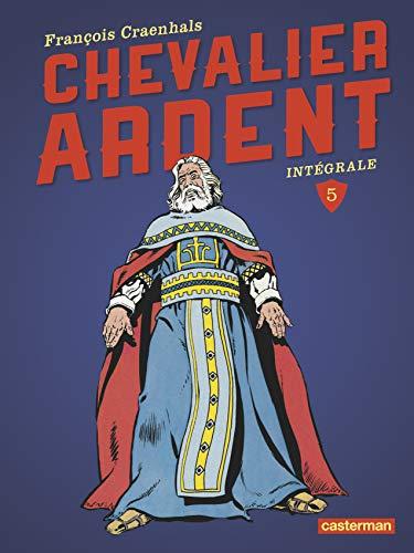 Chevalier Ardent Intégrale, Tome 5 :