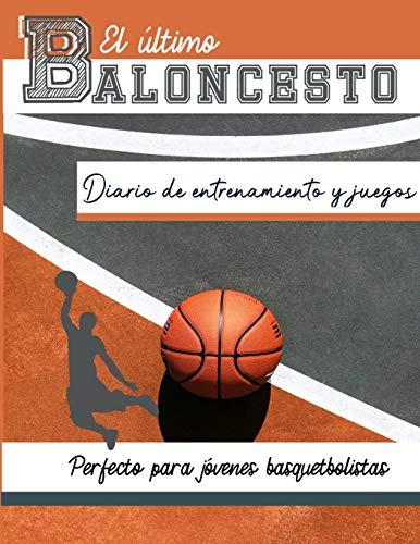 El diario de entrenamiento y juegos de baloncesto: Graba y rastrea tu juego de entrenamiento y rendimiento de temporada: perfecto para todos los niños ... (Entrenamiento Deportivo y Serie de Juegos)