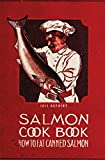Salmon Cookbook 1915 Reprint: How To Eat Canned Salmon