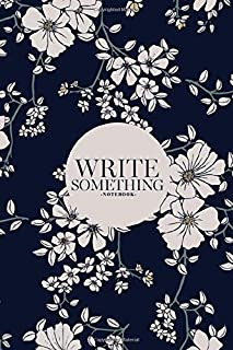 Notebook - Write something: Floral notebook, Daily Journal, Composition Book Journal, College Ruled Paper, 6 x 9 inches (1...