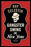 Gangsterswing in New York (City-Blues-Reihe 3): Roman von Ray Celestin