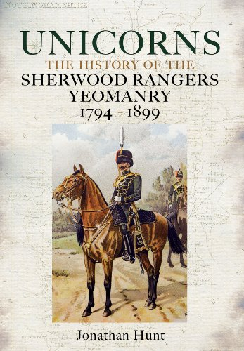 Unicorns - History of the Sherwood Rangers Yeomanry 1794-1899