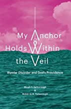My Anchor Holds Within the Veil: Bipolar Disorder and God's Providence