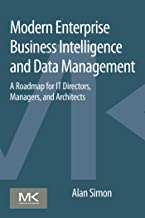 Modern Enterprise Business Intelligence and Data Management: A Roadmap for IT Directors, Managers, and Architects