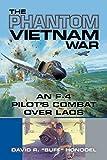 The Phantom Vietnam War: An F-4 Pilot's Combat over Laos (Volume 12) (North Texas Military Biography and Memoir Series)