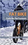 Fat Bike - Cycle the Fat Fantastic: This easy-reading non-instructional 32 page book, will show you in under 1000 words with images, why you should fat bike. (English Edition)