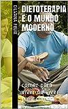 DIETOTERAPIA e o MUNDO Moderno: comer para viver ou viver para comer (Portuguese Edition)
