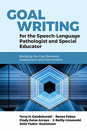 Goal Writing for the Speech-Language Pathologist and Special Educator: Bridging the Gap Between Assessment and Intervention: Bridging the Gap Between Assessment and Intervention