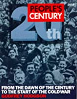 People's Century: From the Dawn of the Century to the Start of the Cold War v.1