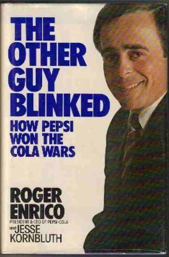 The Other Guy Blinked: How Pepsi Won the Cola Wars