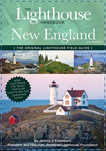 The Lighthouse Handbook New England and Canadian Maritimes (Fourth Edition): The Original Lighthouse Field Guide (Now Featuring the Most Popular Lighthouses on the Canadian Coast!)