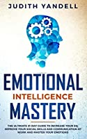 Emotional Intelligence Mastery: The Ultimate 21-Day Guide to Increase your EQ, Improve your Social Skills and Communication at Work and Master Your Emotions