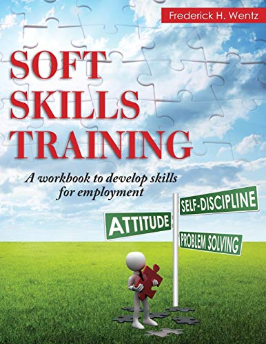 Soft Skills Training: A Workbook to Develop Skills for Employment