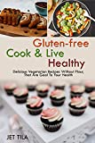GLUTEN-FREE Cook & Live Healthy: DELICIOUS VEGETARIAN RECIPES WITHOUT FLOUR, THAT ARE GOAL TO YOUR HEALTH