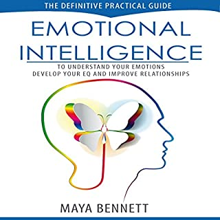Emotional Intelligence: The Definitive Practical Guide to Understand Your Emotions, Develop Your EQ and Improve Your Relationships (Emotional Intelligence Series Book 1)                   By:                                                                                                                                 Maya Bennett                               Narrated by:                                                                                                                                 Bea Lovell                      Length: 2 hrs and 55 mins     20 ratings     Overall 4.9