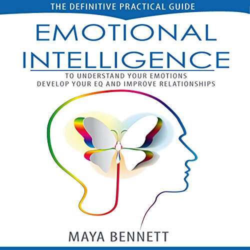 Emotional Intelligence: The Definitive Practical Guide to Understand Your Emotions, Develop Your EQ and Improve Your Relationships (Emotional Intelligence Series Book 1) audiobook cover art