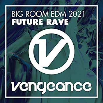 Big Room EDM 2021 - Future Rave