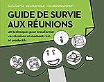 Guide de survie aux réunions - 40 techniques pour transformer vos réunions en moments funs et productifs de Sacha Lopez