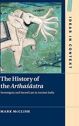 The History of the Arthaśāstra: Sovereignty and Sacred Law in Ancient India (Ideas in Context)