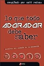 Lo que Todo Adorador tiene que Saber / What All Admirer Should Know: Archivos Del Corazon De La Adoracion (Spanish Edition)