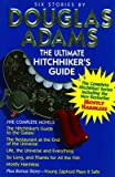 The Ultimate Hitchhiker's Guide to the Galaxy, A Trilogy in Six Parts....