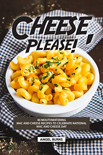 Cheese, Please!: 40 Mouthwatering Mac and Cheese Recipes to Celebrate National Mac and Cheese Day (English Edition)