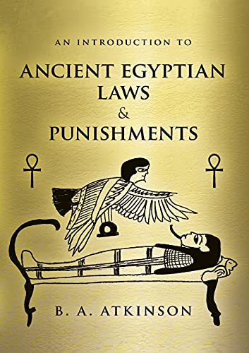 Compare Textbook Prices for An Introduction to Ancient Egyptian Laws and Punishments  ISBN 9781914195358 by Atkinson, B A